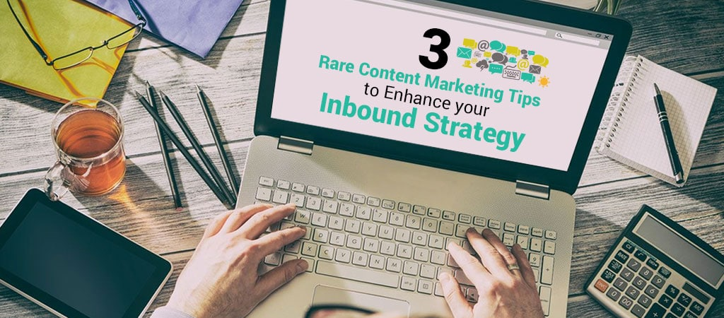 3-Rare-Content-Marketing-Tips-to-Enhance-Your-Inbound-Strategy.jpg